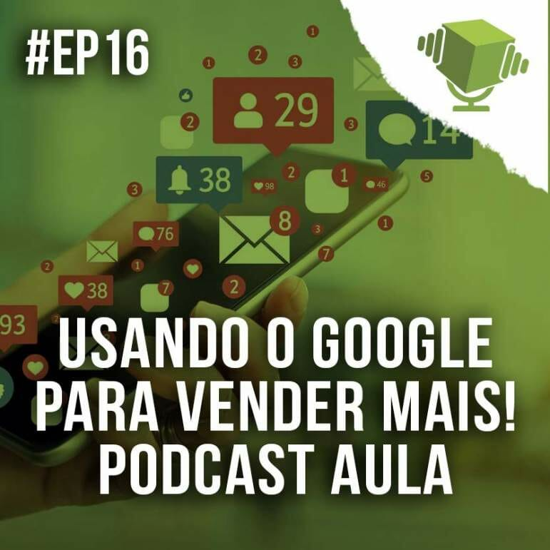 Usando o Google para vender mais! Podcast Aula